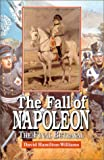 Front cover for the book The Fall of Napoleon: The Final Betrayal by David Hamilton-Williams