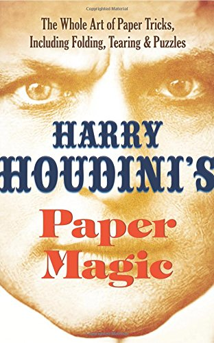 Harry Houdini's Paper Magic: The Whole Art of Paper Tricks, Including Folding, Tearing and Puzzles pdf epub