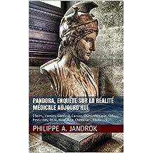 Pandora, enquête sur la réalité médicale aujourd'hui: (Soins, Vaccins, Gardasil, Cancer, Chimiothérapie, Sida, Pesticides, OGM, Monsanto, Chemtrails, Ebola…) (French Edition)