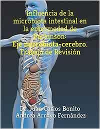 Influencia de la microbiota intestinal en la enfermedad de Parkinson: Eje microbiota-cerebro. Trabajo de Revisión