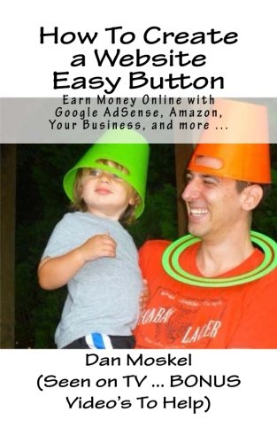 How To Create a Website Easy Button: Earn Money Online with Google AdSense, Amazon, Your Business, and More ...