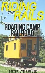 Riding the Rails: Roaring Camp Railroad