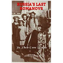 RUSSIA'S LAST ROMANOVS: In Their Own Words.