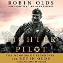Fighter Pilot: The Memoirs of Legendary Ace Robin Olds Audiobook by Robin Olds, Christina Olds, Ed Rasimus Narrated by Robertson Dean
