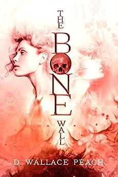 The Bone Wall by [Peach, D. Wallace]