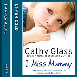 I Miss Mummy: The true story of a frightened young girl who is desperate to go home Audiobook