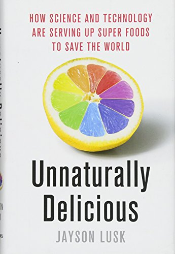 Unnaturally Delicious: How Science and Technology Are Serving Up Super Foods to Save the World by MELIA PUBLISHING SERVICES