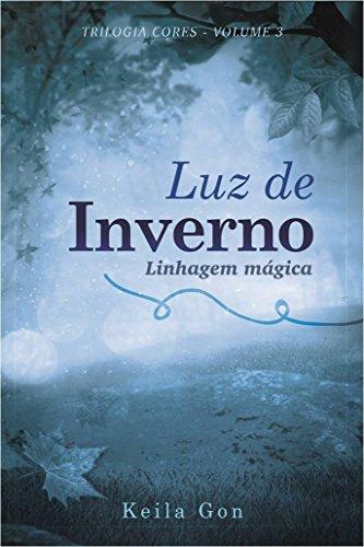 Luz de inverno: Linhagem Mágica (Trilogia Cores Livro 3)