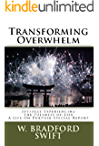 Transforming Overwhelm: Joyfully Experiencing the Fullness of a Life On Purpose (Life On Purpose Special Reports Book 2)