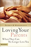 Loving Your Parents When They Can No Longer Love You, Terry Hargrave and Terry D. Hargrave, 0310255635