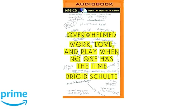 Overwhelmed: Work, Love, and Play When No One Has the Time: Amazon.es: Brigid Schulte, Tavia Gilbert: Libros en idiomas extranjeros