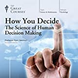 the science of decision making - How You Decide: The Science of Human Decision Making