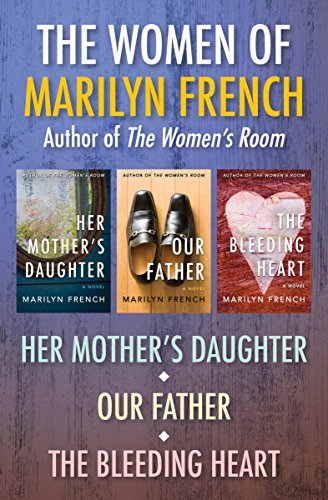 The Women of Marilyn French: Her Mother's Daughter, Our Father, and The Bleeding Heart (Womens 80s)