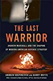 img - for The Last Warrior: Andrew Marshall and the Shaping of Modern American Defense Strategy book / textbook / text book