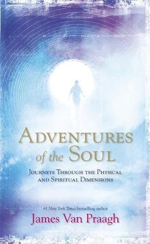 D.o.w.n.l.o.a.d Adventures of the Soul: Journeys Through the Physical and Spiritual Dimensions D.O.C