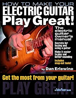 How to Make Your Electric Guitar Play Great!: The Electric Guitar Owners Manual (