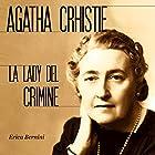 Agatha Christie: La lady del crimine   Livre audio Auteur(s) : Erica Bernini Narrateur(s) : Francesca Di Modugno