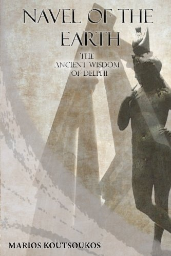 Navel of the Earth: The ancient wisdom of Delphi
