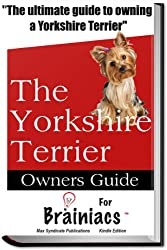 The Yorkshire Terrier Owners Guide For Brainiacs