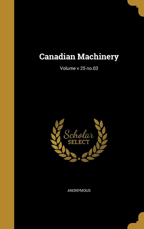 Canadian Machinery; Volume V 25 No.03 pdf