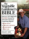 img - for The Vegetable Gardener's Bible: Discover Ed's High-Yield W-O-R-D System for All North American Gardening Regions book / textbook / text book