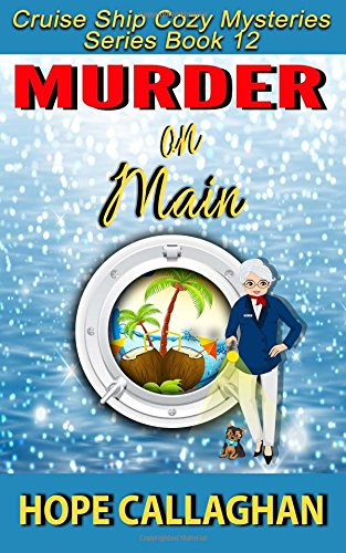 Murder on Main: A Cruise Ship Cozy Mystery: Volume 12 (Cruise Ship Christian Cozy Mysteries Series)