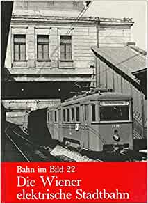 Die Wiener elektrische Stadtbahn (Bahn im Bild): Peter Wegenstein