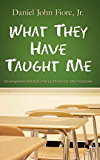 What They Have Taught Me: Encouragement and Hope from an Elementary School Classroom