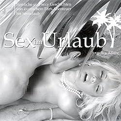 Sex im Urlaub. Sinnliche und sexy Geschichten von exotischem Flirt-Abenteuer bis Sexurlaub