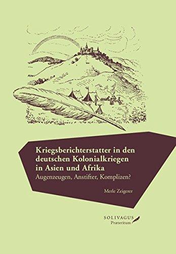 Kriegsberichterstatter in den deutschen Kolonialkriegen in Asien und Afrika.: Augenzeugen, Anstifter, Komplizen? (German Edition) pdf epub