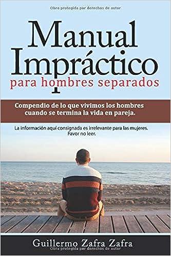 Manual Impráctico para hombres separados: La experiencia de ...