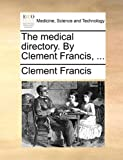 The Medical Directory by Clement Francis, Clement Francis, 1170646549