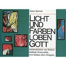 Licht und Farben loben Gott. Interpretationen von Werken Matthias Grünewalds, Emil Noldes, Marc Chagalls