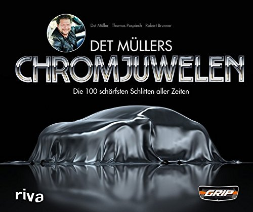 Det Müllers Chromjuwelen: Die 100 schärfsten Schlitten aller Zeiten Gebundenes Buch – 7. November 2016 Det Mueller Thomas Pospiech Robert Brunner Riva
