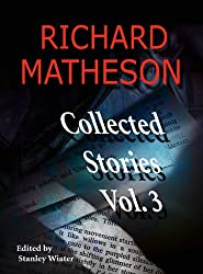 Richard Matheson: Collected Stories, Vol. 3