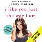 I Like You Just the Way I Am: Stories About Me and Some Other People Audiobook by Jenny Mollen Narrated by Jenny Mollen