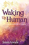 Waking Up Human: A Survivor's Guide