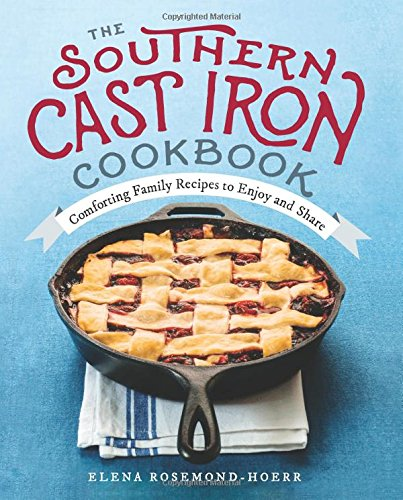 The Southern Cast Iron Cookbook: Comforting Family Recipes to Enjoy and Share by Elena Rosemond-Hoerr