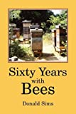 Sixty Years with Bees, Donald Sims, 0907908748