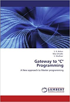 Gateway to 'C' Programming: A New approach to Master programming