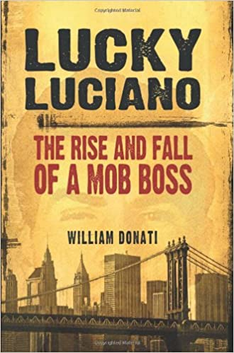 Lucky Luciano: The Rise and Fall of a Mob Boss