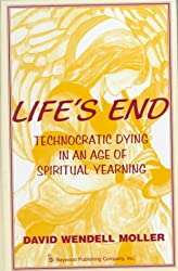 Life's End: Technocratic Dying in an Age of Spiritual Yearning