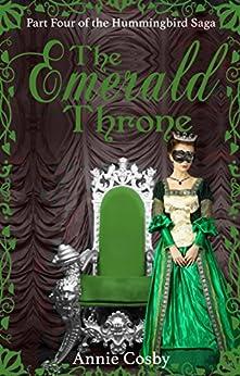 The Emerald Throne: Part Four of the Hummingbird Saga by [Cosby, Annie]