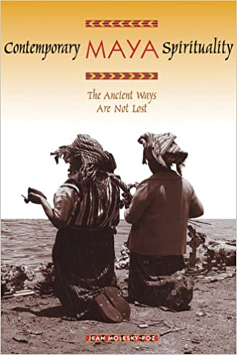Book Contemporary Maya Spirituality: The Ancient Ways Are Not Lost