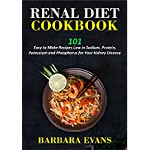 Renal Diet Cookbook: 101 Easy to Make Recipes Low in Sodium, Protein, Potassium and Phosphorus for Your Kidney Disease