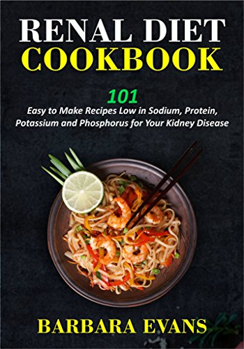 Renal Diet Cookbook: 101 Easy to Make Recipes Low in Sodium, Protein, Potassium and Phosphorus for Your Kidney Disease by Barbara Evans