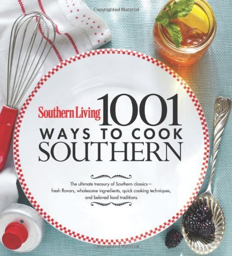 Southern Living 1,001 Ways to Cook Southern: The Ultimate Treasury Of Southern Classics by The Editors of Southern Living