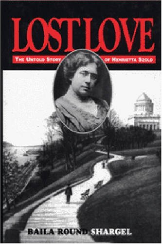 Lost Love: The Untold Story of Henrietta Szold : Unpublished Diary and Letters