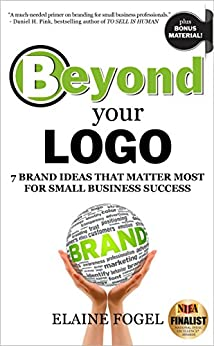 Beyond Your Logo: 7 Brand Ideas That Matter Most For Small Business Success (English Edition) por [Fogel, Elaine]