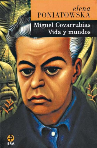 Miguel Covarrubias. Vida y mundos (Spanish Edition) [Elena Poniatowska] (Tapa Blanda)